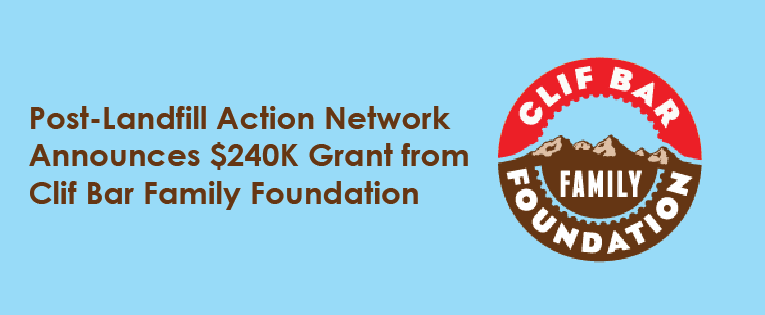 Post-Landfill Action Network Announces $240K Grant from Clif Bar Family Foundation