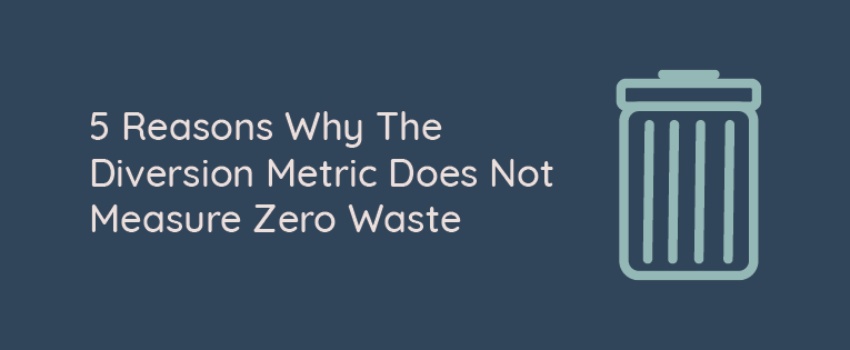 5 Reasons Why The Diversion Metric Does Not Measure Zero Waste