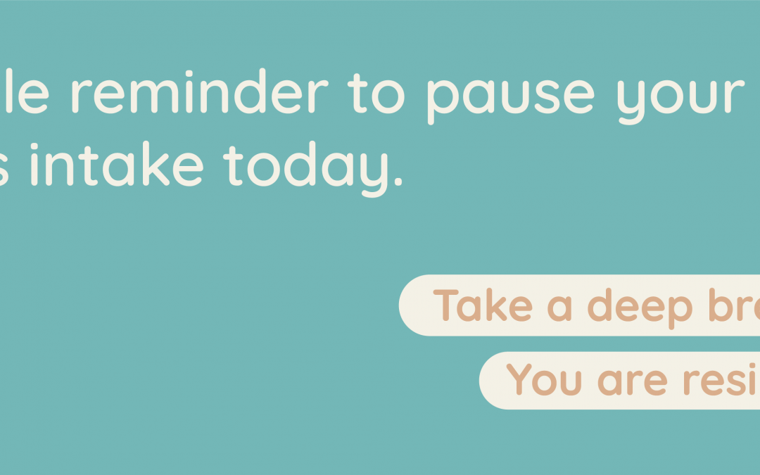 "Aqua blue banner with text reading ""Gentle reminder to pause your news intake today. Take a deep breath. You are resilient."""