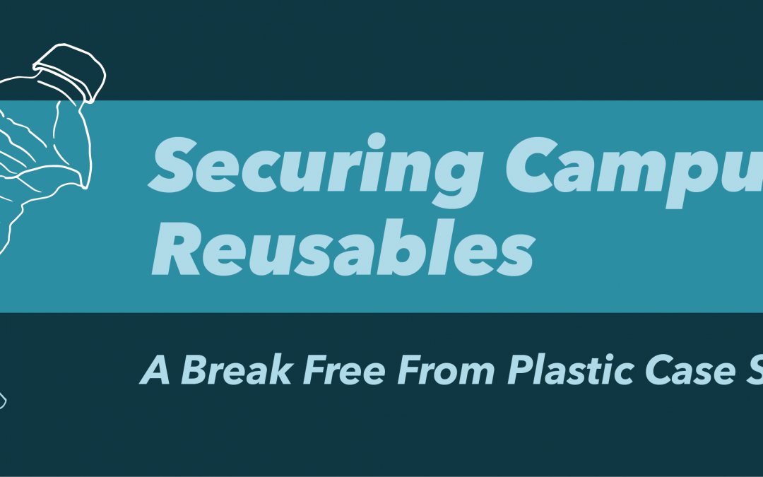 Securing Campus Reusables: A Break Free From Plastic Case Study