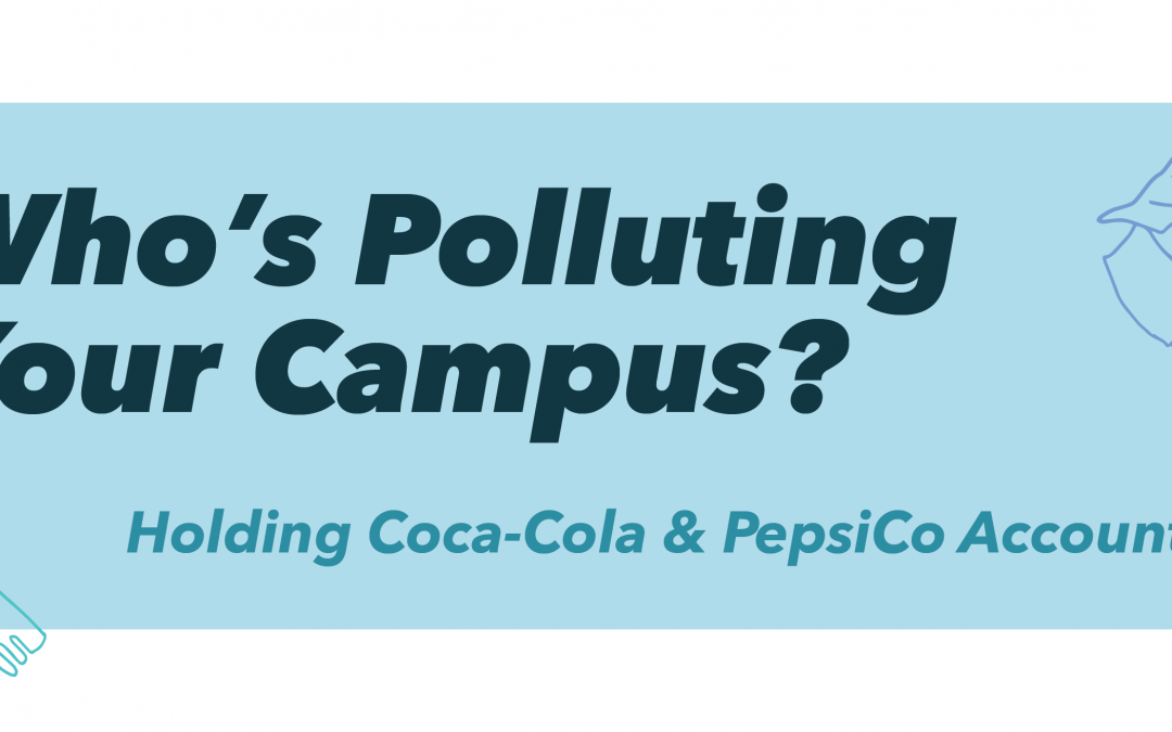 Who's Polluting Your College Campus? Breaking Free From Plastic Means We Need to Hold Coca Cola and PepsiCo Accountable